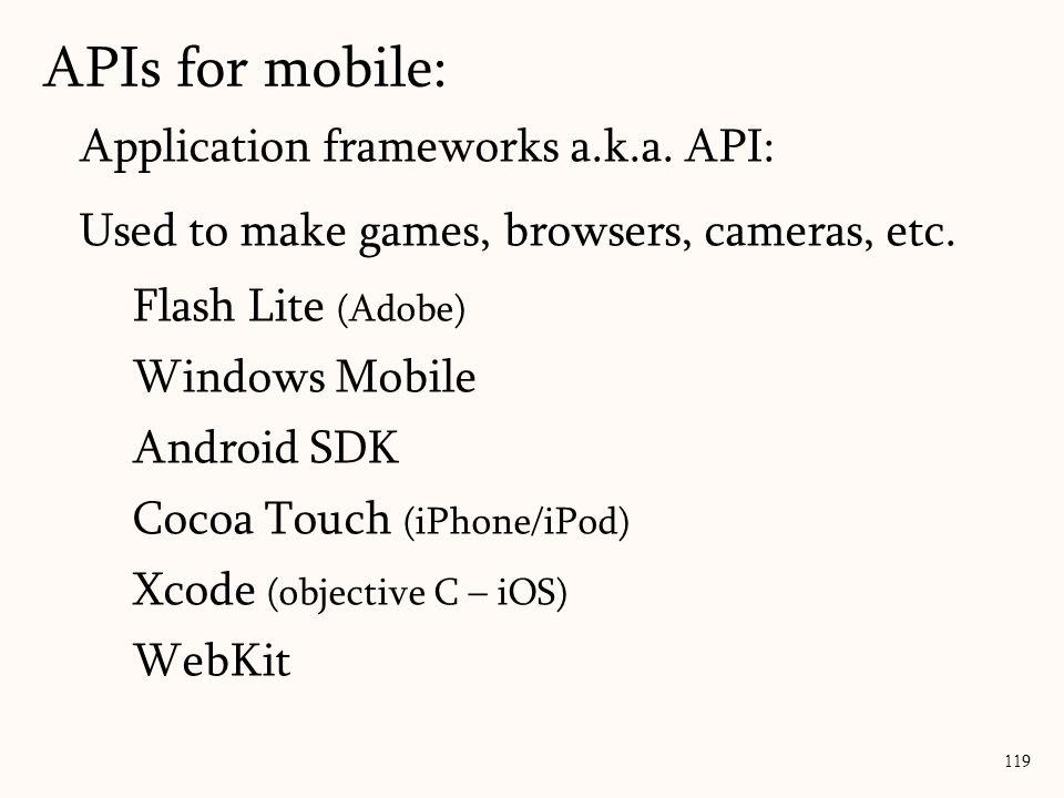 Application frameworks a.k.a. API: Used to make games, browsers, cameras, etc.