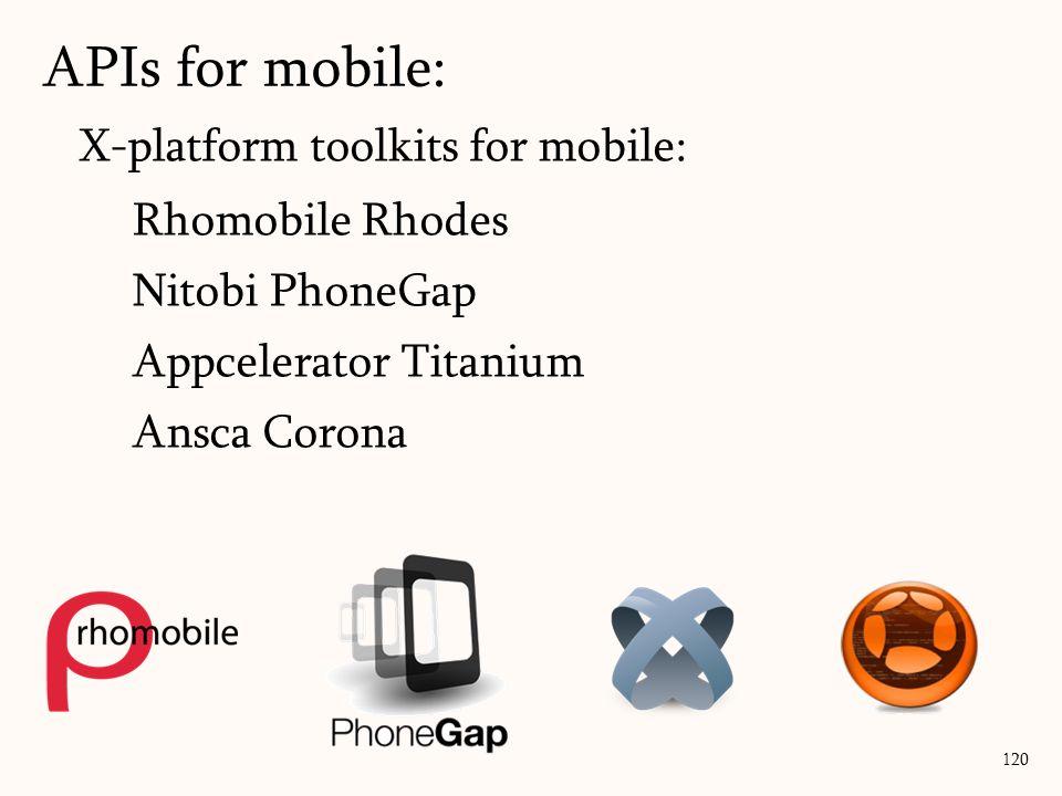 X-platform toolkits for mobile: Rhomobile Rhodes Nitobi PhoneGap Appcelerator Titanium Ansca Corona APIs for mobile: 120