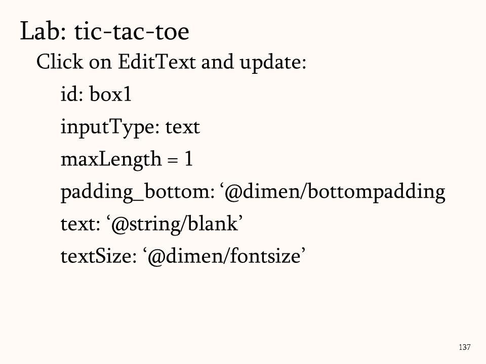 Click on EditText and update: id: box1 inputType: text maxLength = 1 padding_bottom: '@dimen/bottompadding text: '@string/blank' textSize: '@dimen/fon