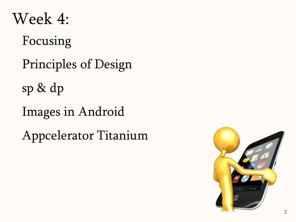 Focusing Principles of Design sp & dp Images in Android Appcelerator Titanium Week 4: 2