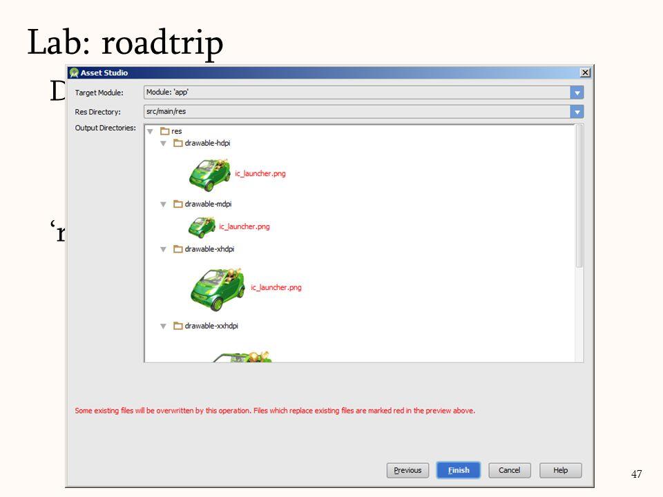 Define the icon/logo: icon: in menu logo: on Action Bar 'res' folder – New – Image Asset Lab: roadtrip 47
