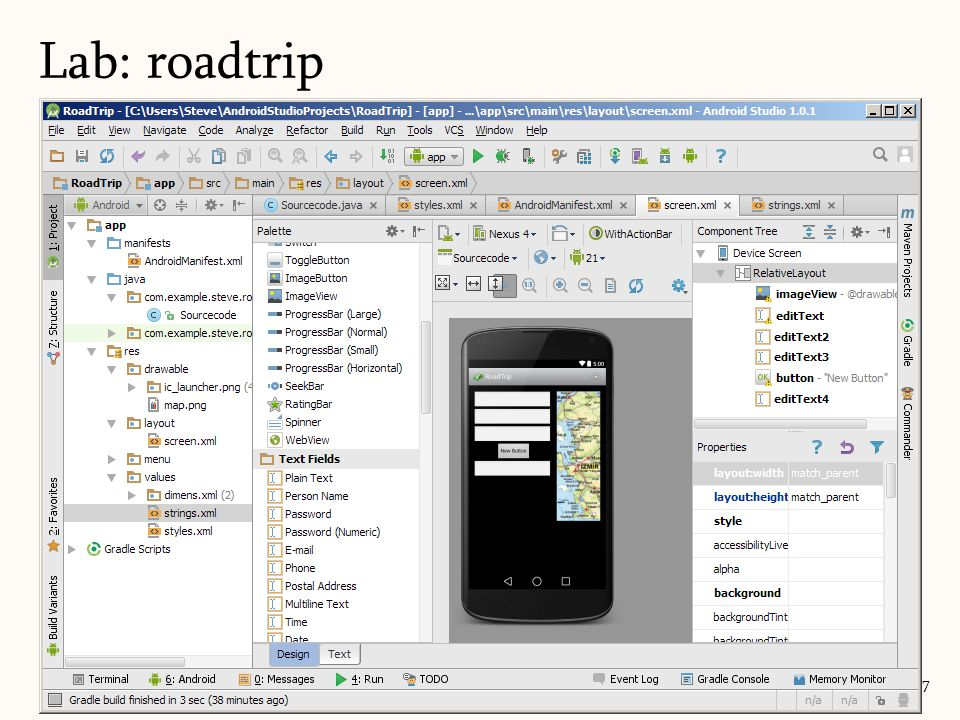 Drag-drop 3 EditTexts (numbers with decimals) for distance for efficiency for price Drag-drop 1 button Drag-drop 1 EditText cost Lab: roadtrip 57