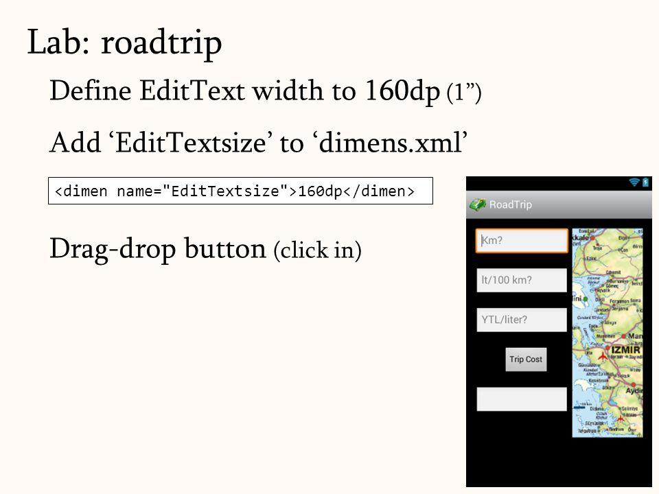 "Define EditText width to 160dp (1"") Add 'EditTextsize' to 'dimens.xml' Drag-drop button (click in) Lab: roadtrip 58 160dp"