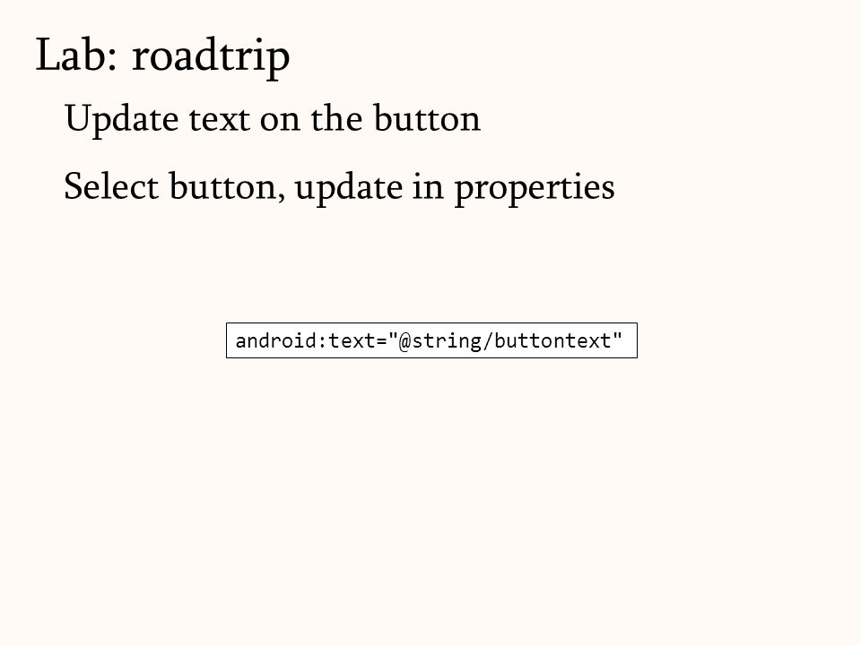 Update text on the button Select button, update in properties android:text= @string/buttontext