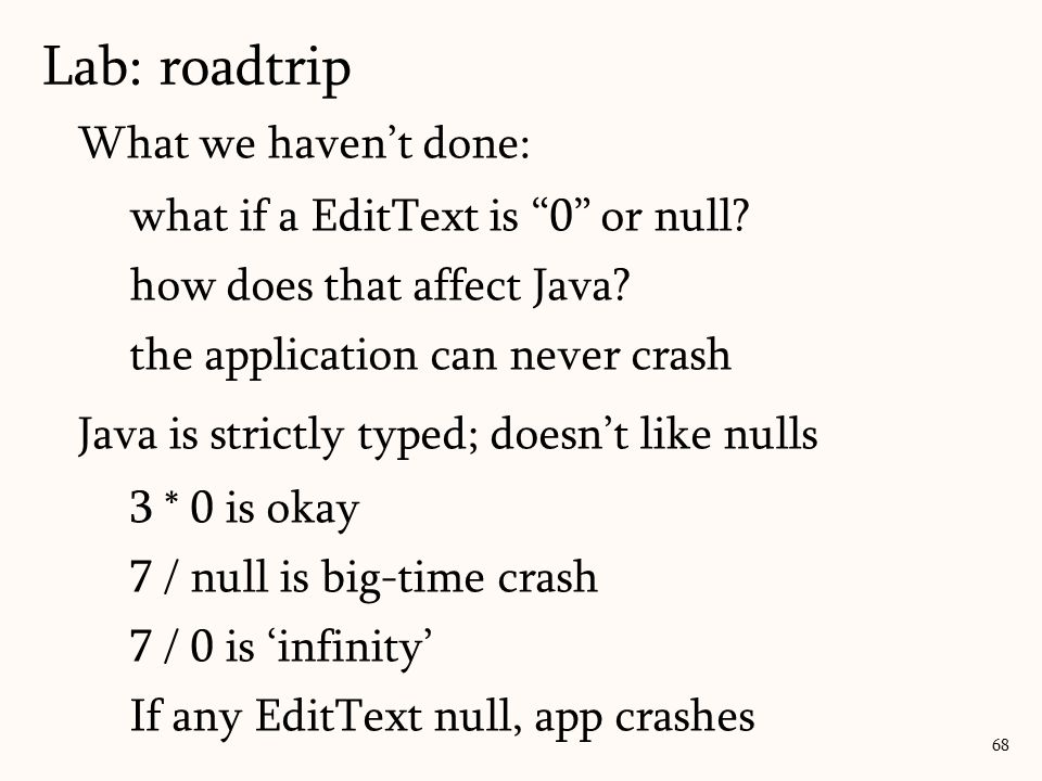 """What we haven't done: what if a EditText is """"0"""" or null? how does that affect Java? the application can never crash Java is strictly typed; doesn't li"""