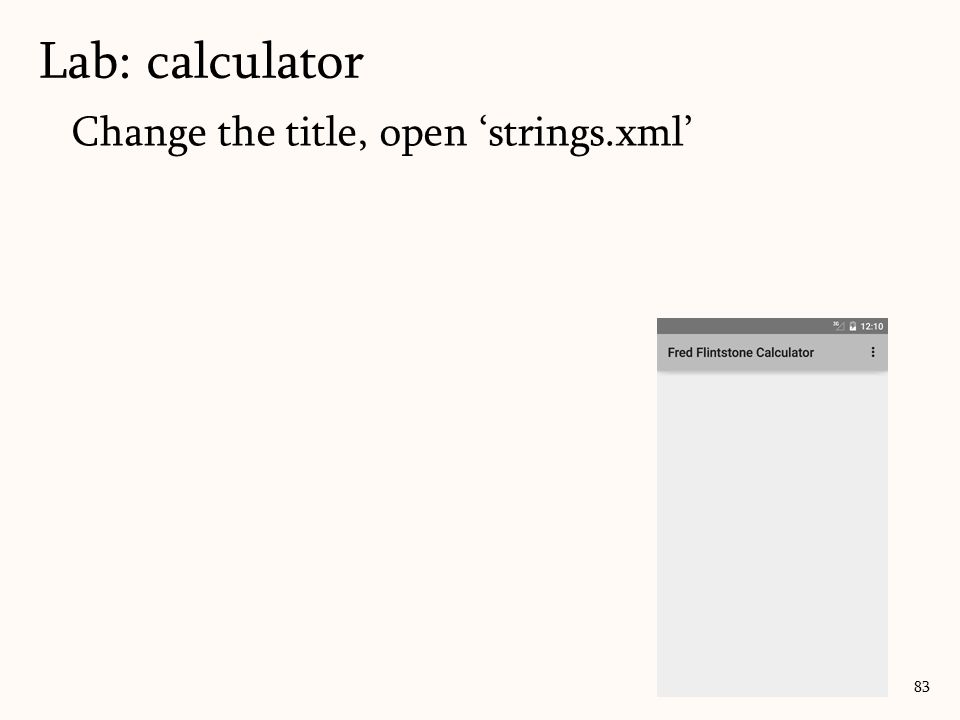 Change the title, open 'strings.xml' Lab: calculator 83