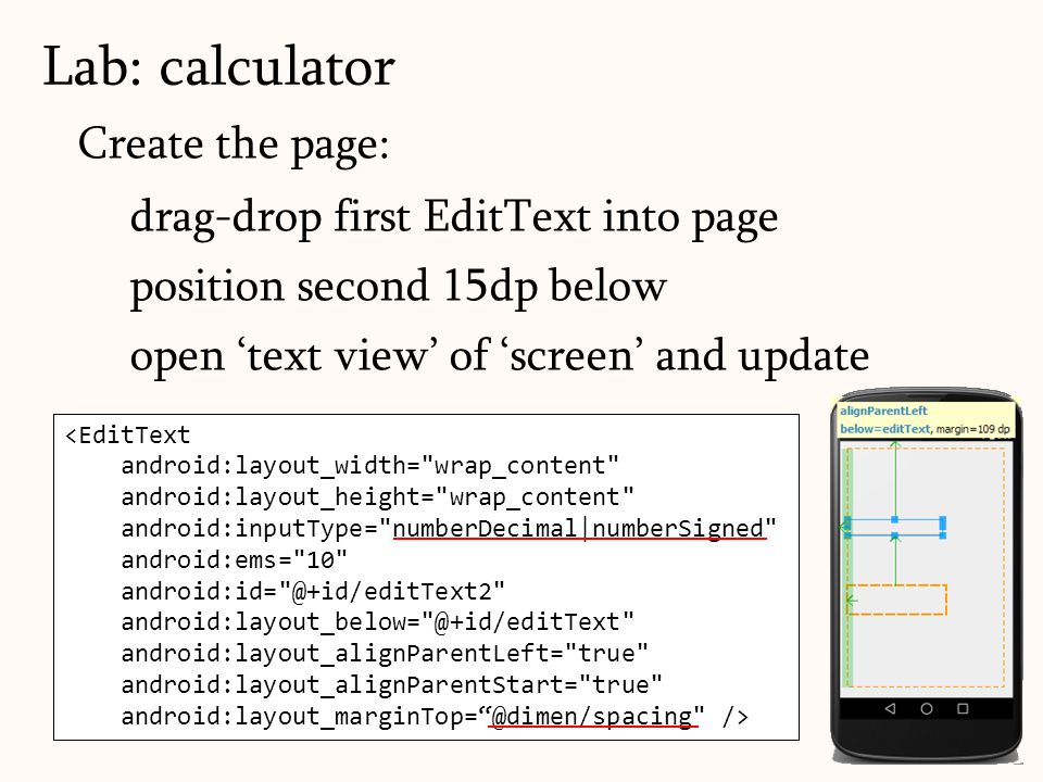 Create the page: drag-drop first EditText into page position second 15dp below open 'text view' of 'screen' and update Lab: calculator 84 <EditText an