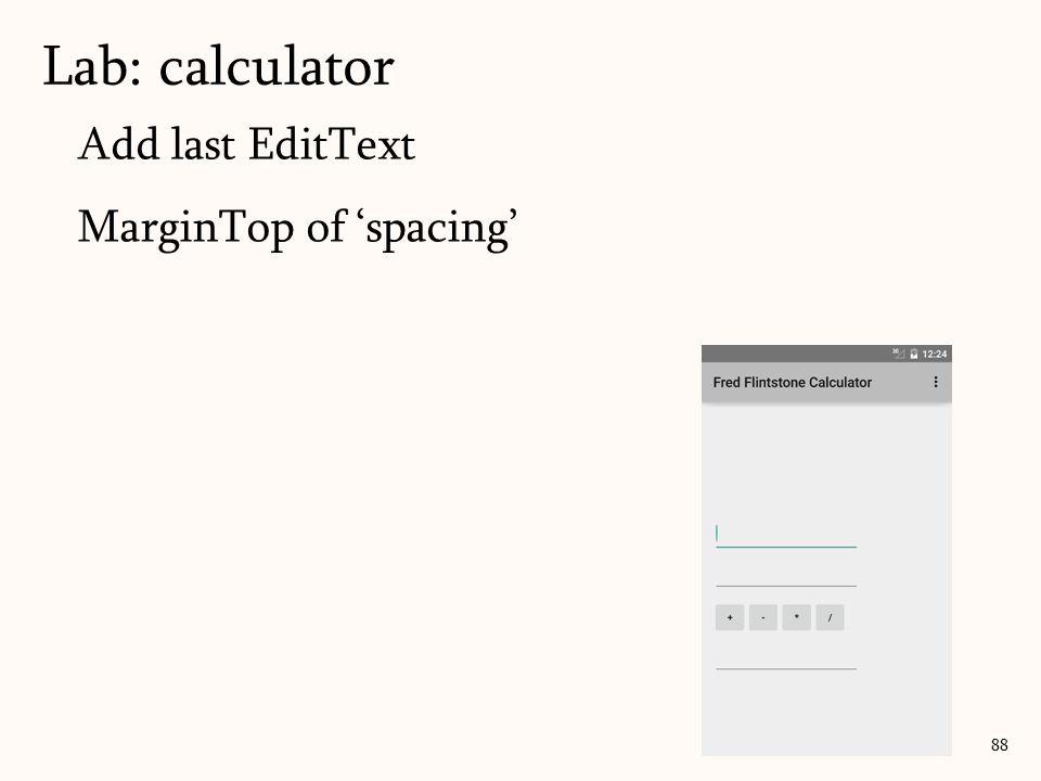 Add last EditText MarginTop of 'spacing' Lab: calculator 88