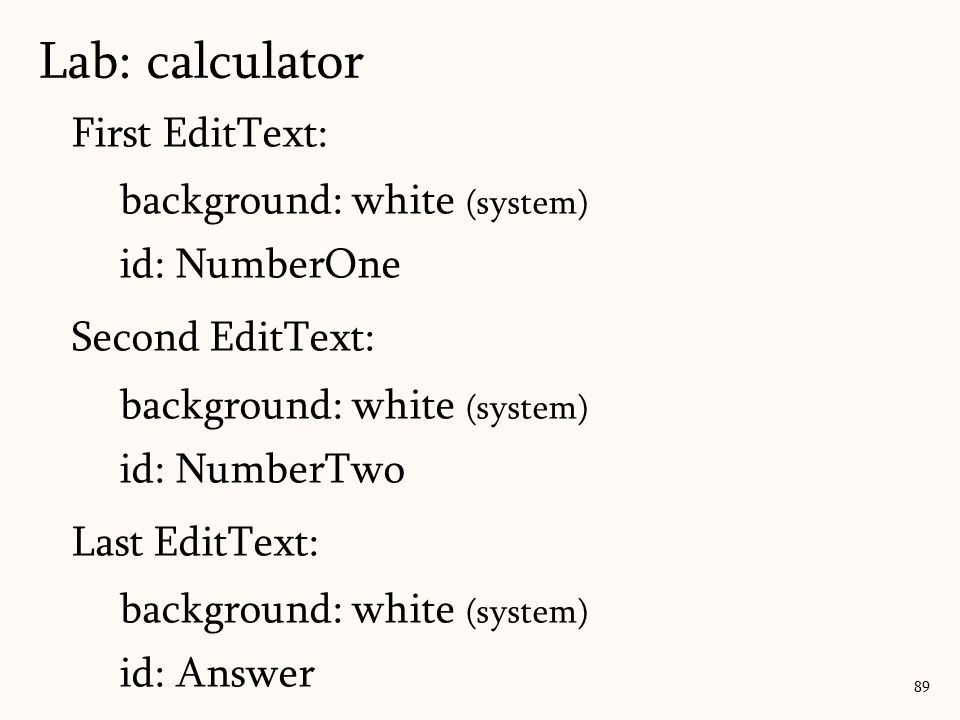 First EditText: background: white (system) id: NumberOne Second EditText: background: white (system) id: NumberTwo Last EditText: background: white (system) id: Answer Lab: calculator 89