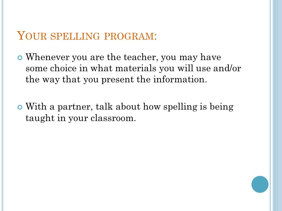 Open your text book to page 304 and reread the section about traditional spelling instruction.