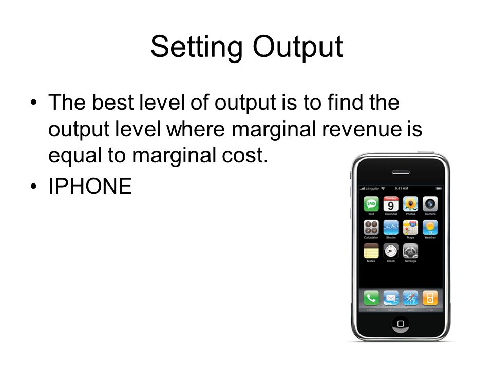 Setting Output The best level of output is to find the output level where marginal revenue is equal to marginal cost.