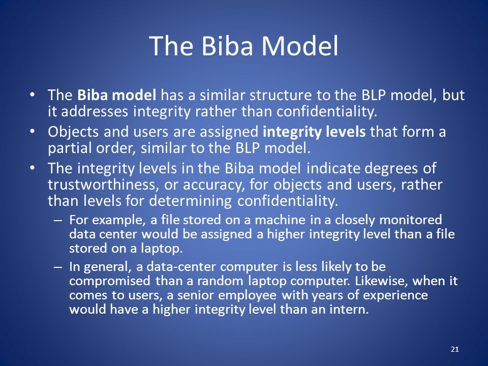 The Biba Model Rules The access-control rules for Biba are the reverse of those for BLP.