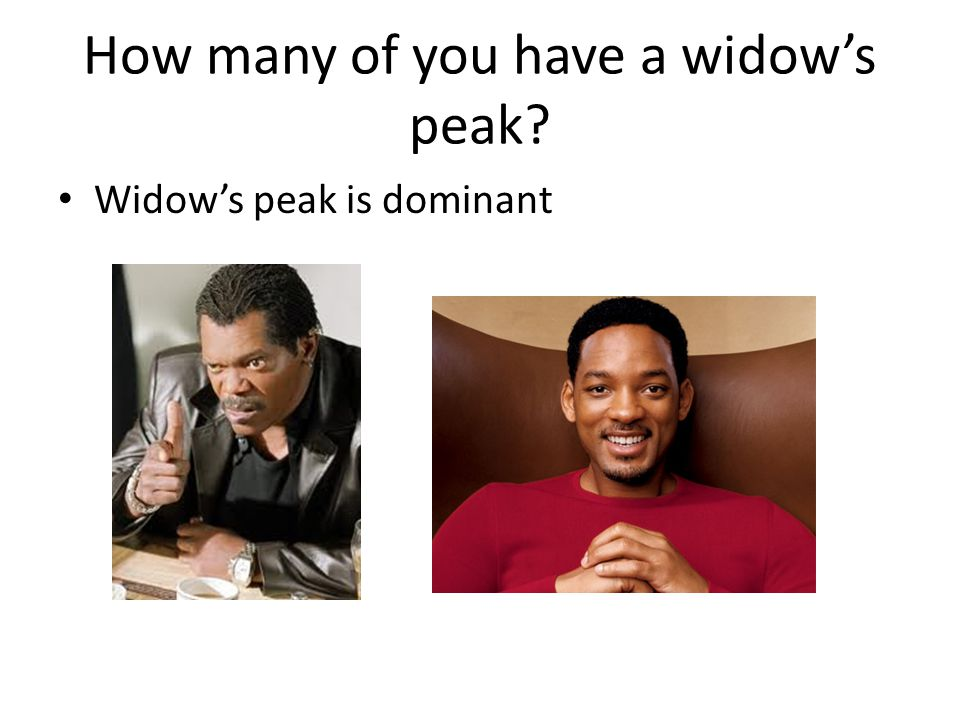 How many of you have a widow's peak? Widow's peak is dominant