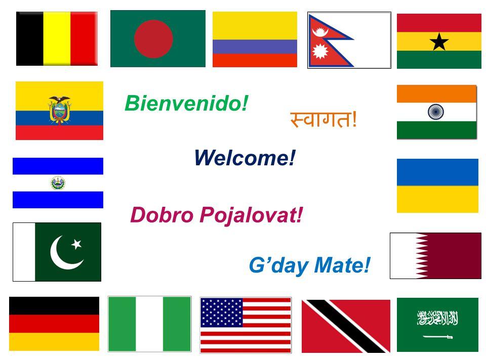 Welcome! Bienvenido! Dobro Pojalovat! G'day Mate! स्वागत !