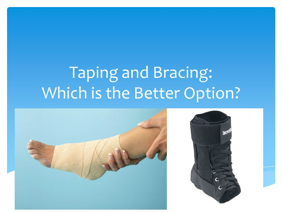 Taping and Bracing: Which is the Better Option
