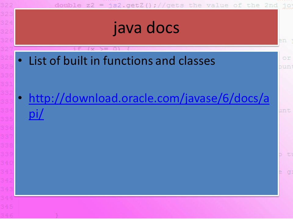 java docs List of built in functions and classes http://download.oracle.com/javase/6/docs/a pi/ http://download.oracle.com/javase/6/docs/a pi/ List of built in functions and classes http://download.oracle.com/javase/6/docs/a pi/ http://download.oracle.com/javase/6/docs/a pi/