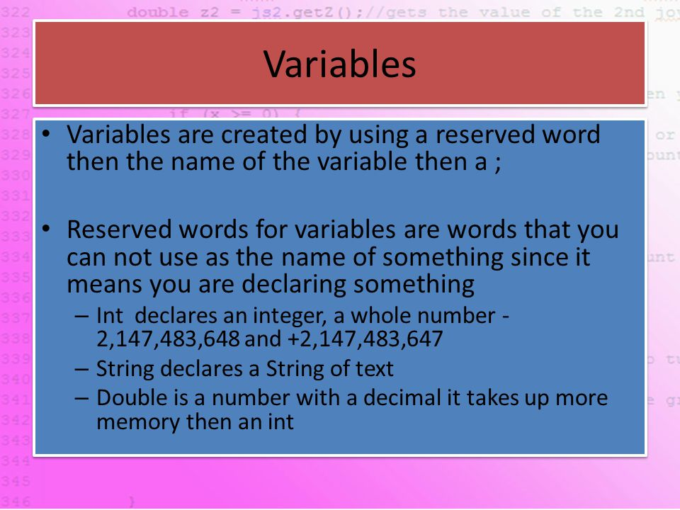 Variables continued The value of variable can be set at any time inside a class The value of a variable can change inside a function If the variable is declared inside a function it can only be seen in that function If a variable is declared inside a class it can only be seen in that instance of that class – Functions inside the class can reference and change values of the variable The value of variable can be set at any time inside a class The value of a variable can change inside a function If the variable is declared inside a function it can only be seen in that function If a variable is declared inside a class it can only be seen in that instance of that class – Functions inside the class can reference and change values of the variable