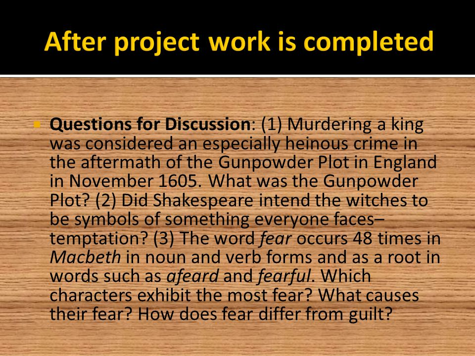  Questions for Discussion: (1) Murdering a king was considered an especially heinous crime in the aftermath of the Gunpowder Plot in England in November 1605.