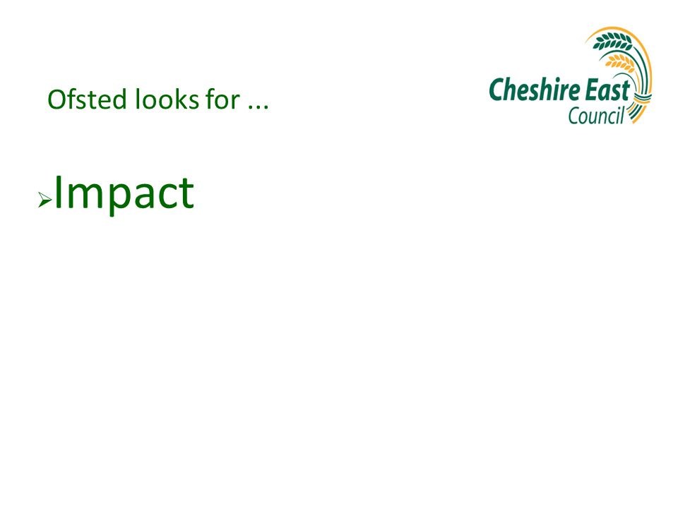 Ofsted looks for...  Impact