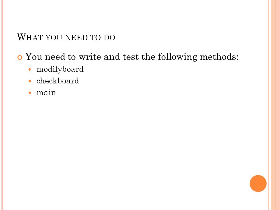 W HAT YOU NEED TO DO You need to write and test the following methods: modifyboard checkboard main