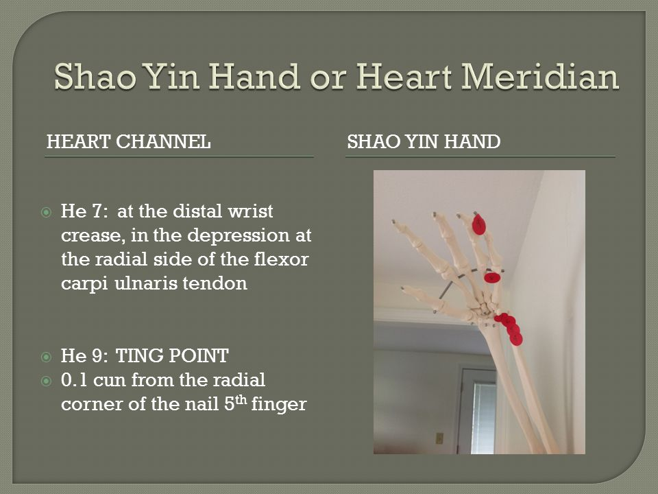 HEART CHANNELSHAO YIN HAND  He 7: at the distal wrist crease, in the depression at the radial side of the flexor carpi ulnaris tendon  He 9: TING PO