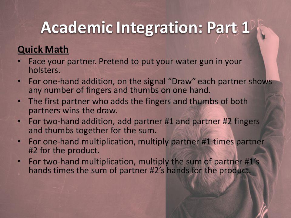 Academic Integration: Part 1 Quick Math Face your partner.