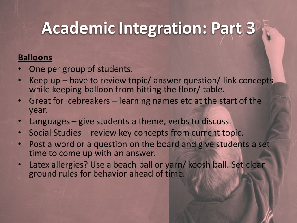 Academic Integration: Part 3 Balloons One per group of students.