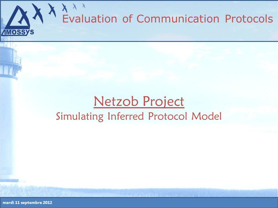mardi 11 septembre 2012 Netzob Project Simulating Inferred Protocol Model Evaluation of Communication Protocols