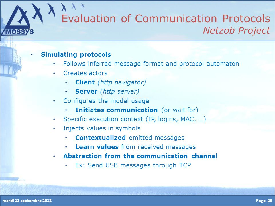 mardi 11 septembre 2012 Simulating protocols Follows inferred message format and protocol automaton Creates actors Client (http navigator) Server (htt