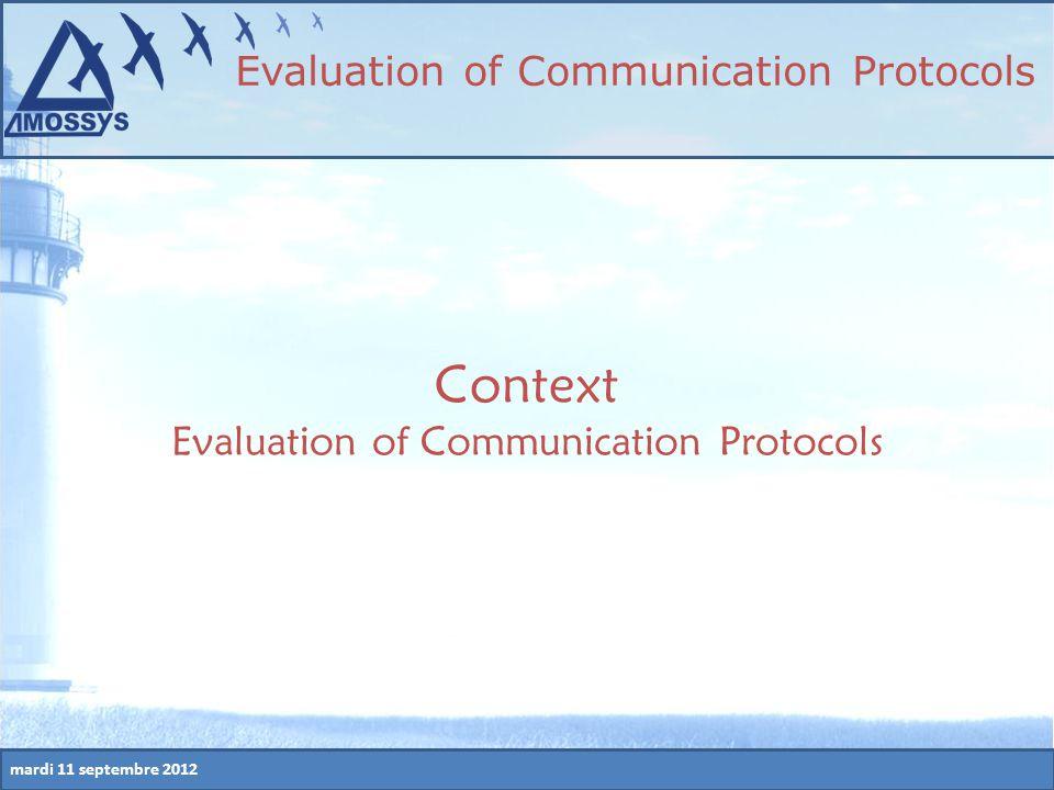 mardi 11 septembre 2012 Context Evaluation of Communication Protocols Evaluation of Communication Protocols