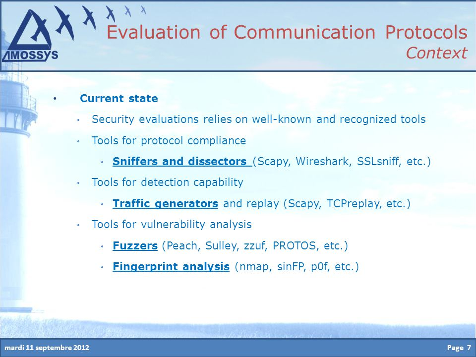 mardi 11 septembre 2012 Current state Security evaluations relies on well-known and recognized tools Tools for protocol compliance Sniffers and dissec