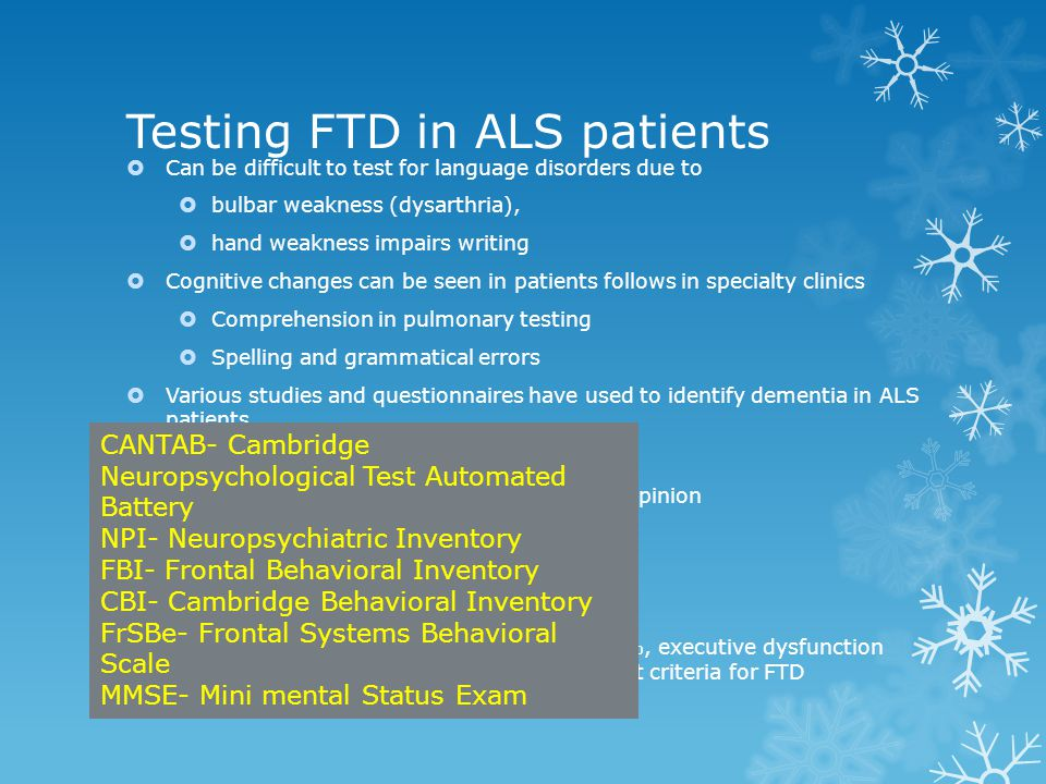 Testing FTD in ALS patients  Can be difficult to test for language disorders due to  bulbar weakness (dysarthria),  hand weakness impairs writing 