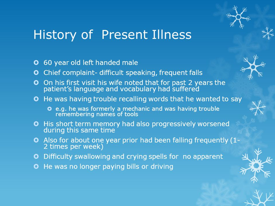 History of Present Illness  60 year old left handed male  Chief complaint- difficult speaking, frequent falls  On his first visit his wife noted th