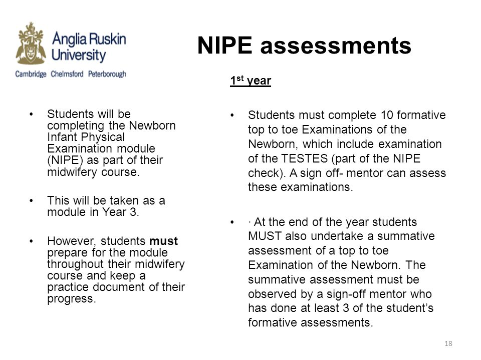 NIPE assessments Students will be completing the Newborn Infant Physical Examination module (NIPE) as part of their midwifery course. This will be tak