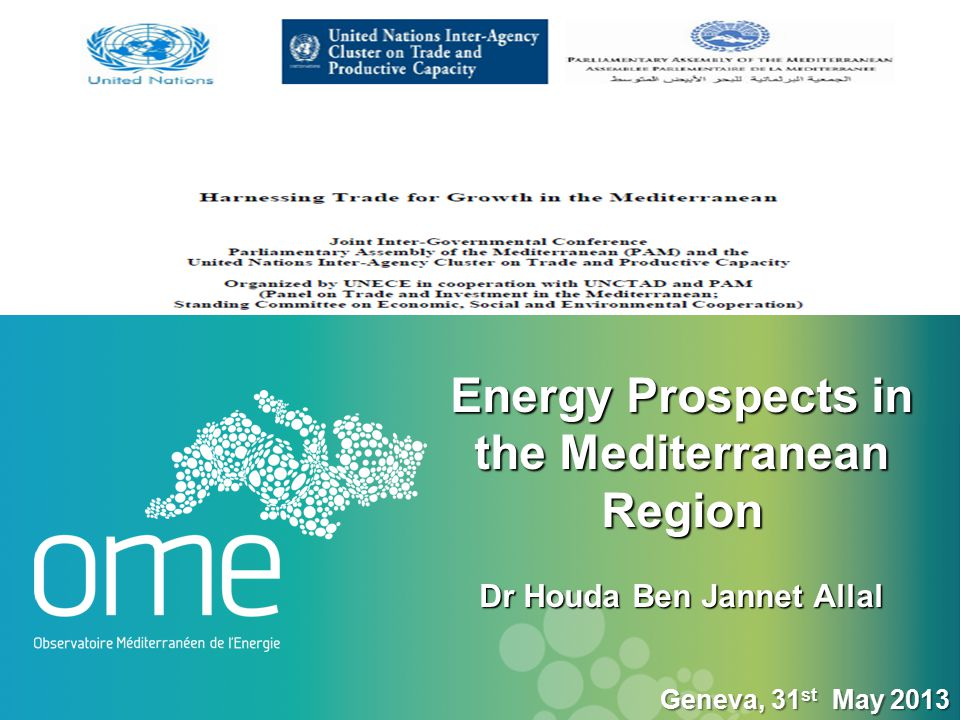 Energy Prospects in the Mediterranean Region Dr Houda Ben Jannet Allal Energy Prospects in the Mediterranean Region Dr Houda Ben Jannet Allal Geneva, 31 st May 2013