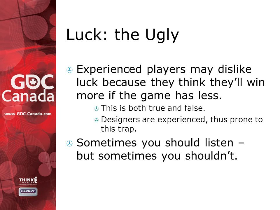 Luck: the Ugly  Experienced players may dislike luck because they think they'll win more if the game has less.