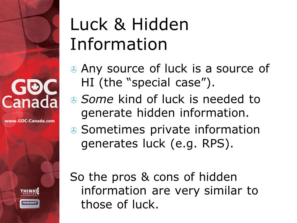 Luck & Hidden Information  Any source of luck is a source of HI (the special case ).