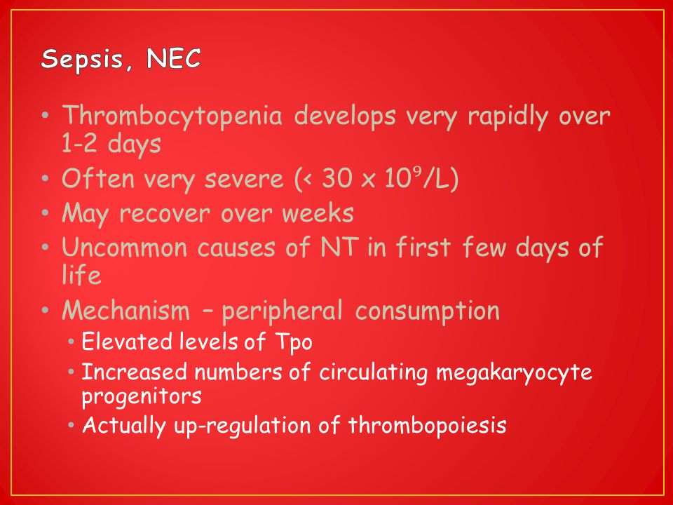 Thrombocytopenia develops very rapidly over 1-2 days Often very severe (< 30 x 10 ⁹ /L) May recover over weeks Uncommon causes of NT in first few days