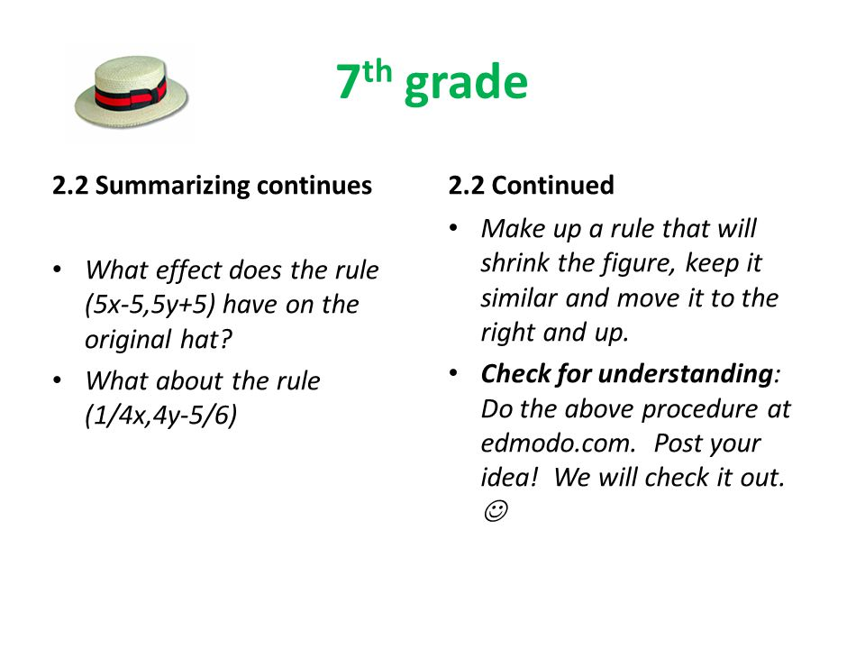 7 th grade 2.2 Summarizing continues What effect does the rule (5x-5,5y+5) have on the original hat.