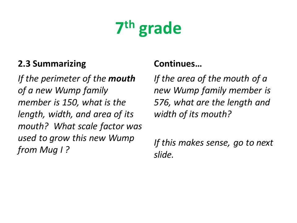 7 th grade 2.3 Summarizing If the perimeter of the mouth of a new Wump family member is 150, what is the length, width, and area of its mouth.