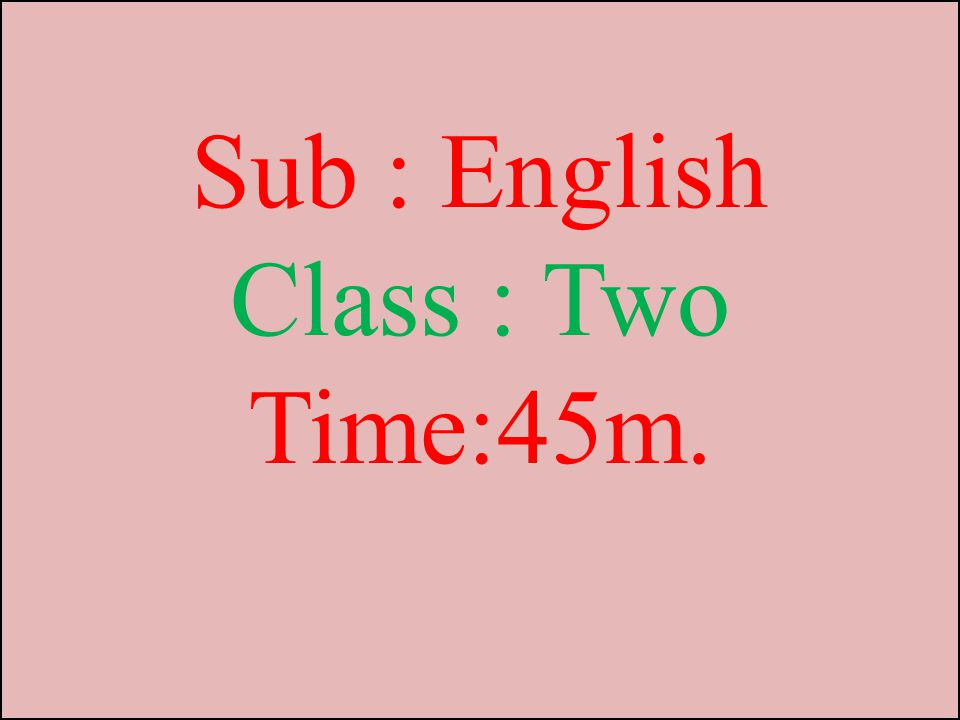 Sub : English Class : Two Time:45m.