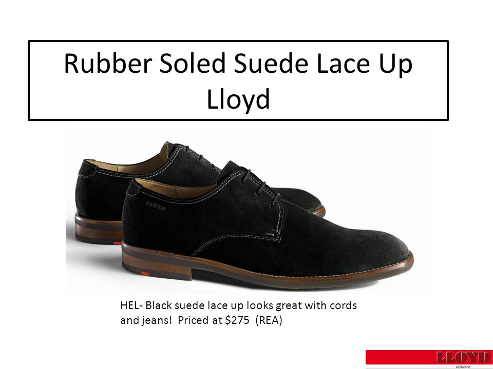 Rubber Soled Suede Lace Up Lloyd HEL- Black suede lace up looks great with cords and jeans.