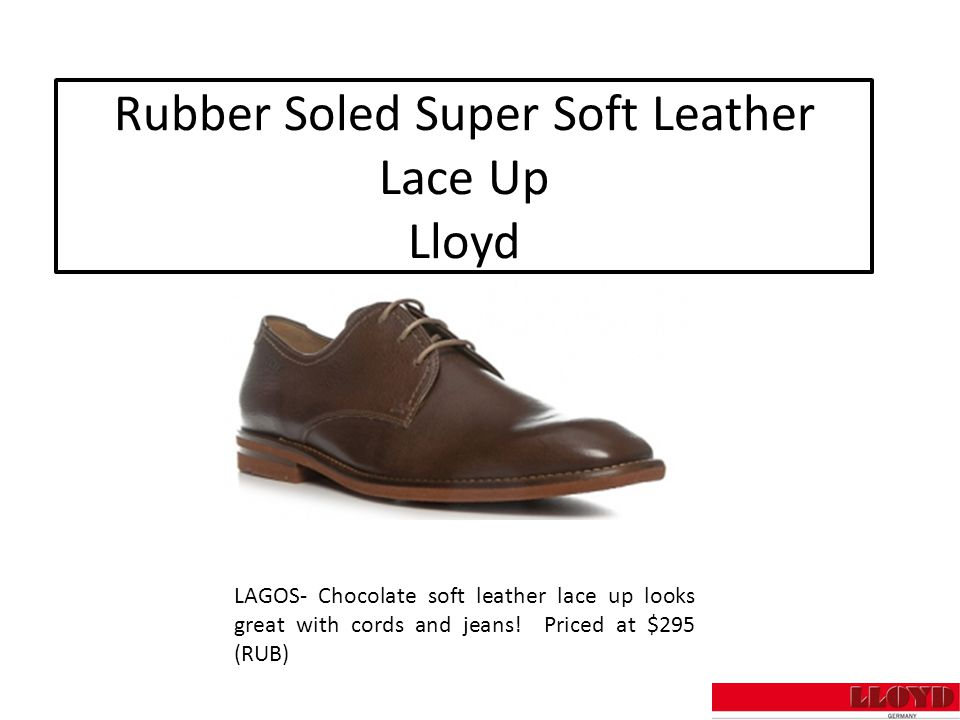 Rubber Soled Super Soft Leather Lace Up Lloyd LAGOS- Chocolate soft leather lace up looks great with cords and jeans.