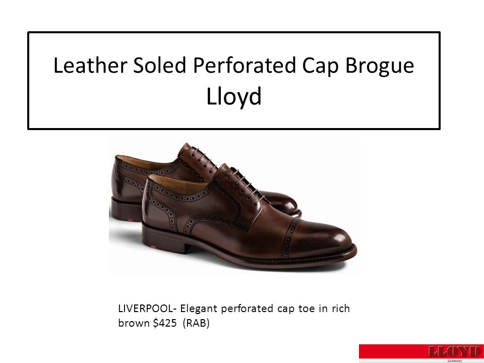 Leather Soled Perforated Cap Brogue Lloyd LIVERPOOL- Elegant perforated cap toe in rich brown $425 (RAB)
