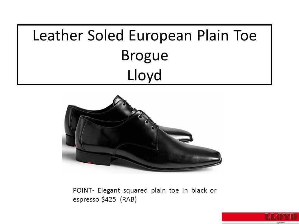 Leather Soled European Plain Toe Brogue Lloyd POINT- Elegant squared plain toe in black or espresso $425 (RAB)