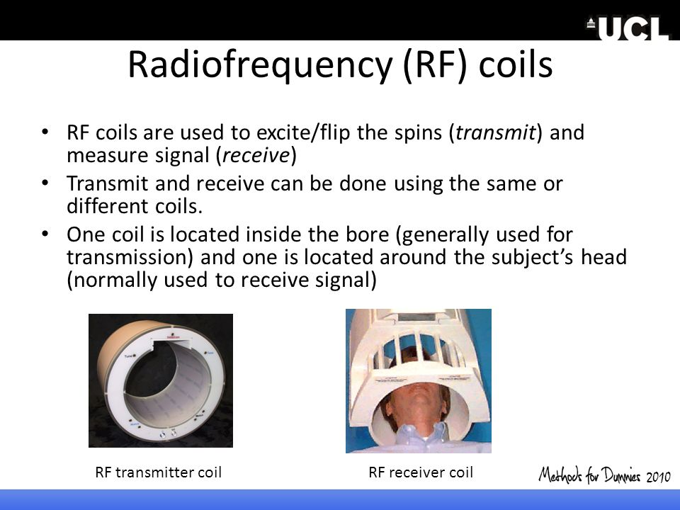 Radiofrequency (RF) coils RF coils are used to excite/flip the spins (transmit) and measure signal (receive) Transmit and receive can be done using th