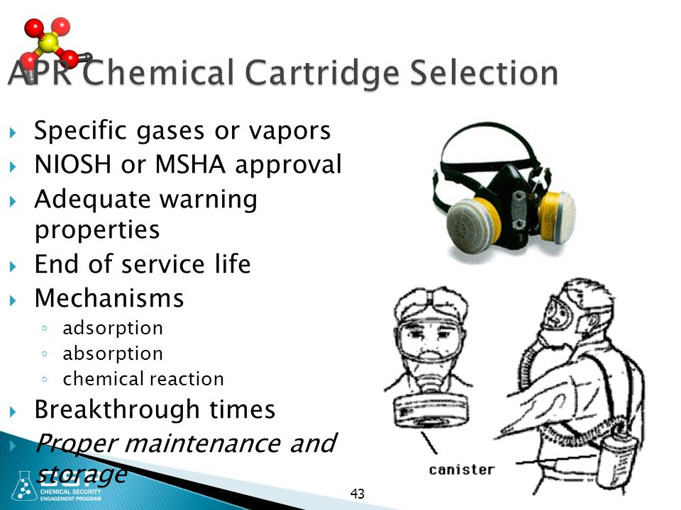 APR Chemical Cartridge Selection  Specific gases or vapors  NIOSH or MSHA approval  Adequate warning properties  End of service life  Mechanisms