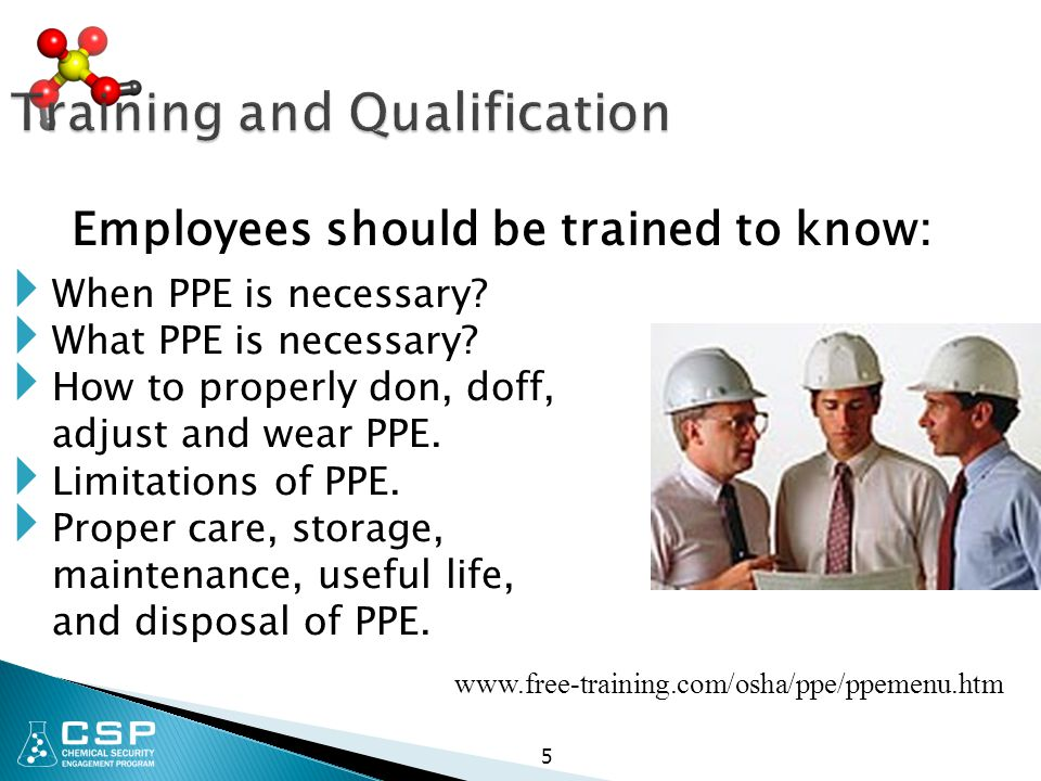 Training and Qualification  When PPE is necessary?  What PPE is necessary?  How to properly don, doff, adjust and wear PPE.  Limitations of PPE. 