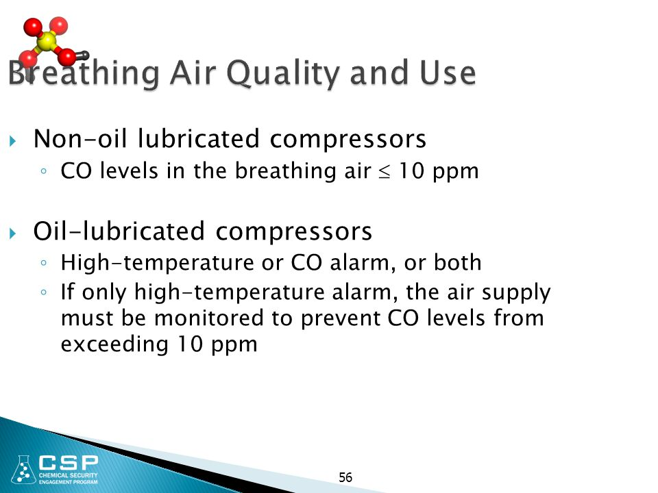 Breathing Air Quality and Use  Non-oil lubricated compressors ◦ CO levels in the breathing air  10 ppm  Oil-lubricated compressors ◦ High-temperatu