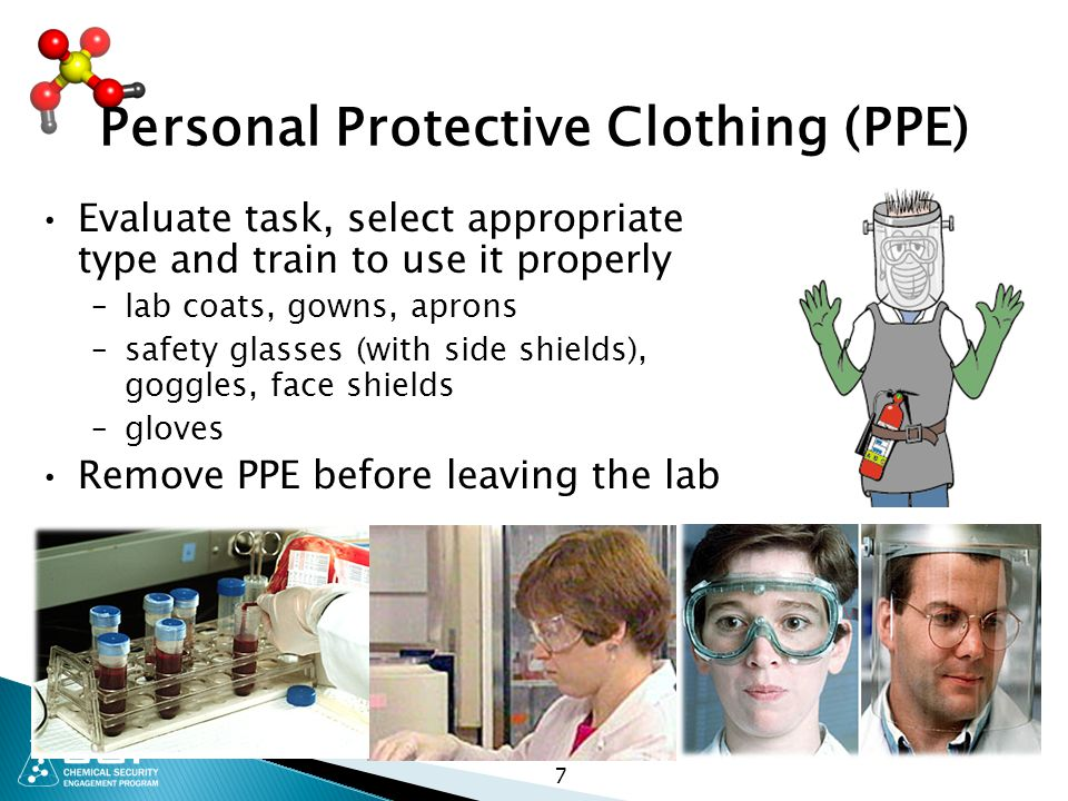 Personal Protective Clothing (PPE) Evaluate task, select appropriate type and train to use it properly –lab coats, gowns, aprons –safety glasses (with
